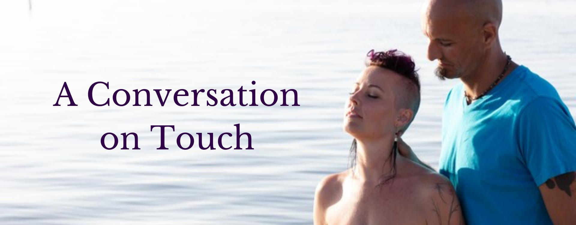 A Conversation on Touch, That Human Touch…