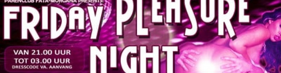 Vrijdag 18-1-2019: Friday Pleasure Night